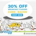 30% OFF Breakfast Flavored E-Liquid at Breazy.com